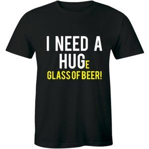 I Need a Hug Huge Glass of Beer Mens Funny T-Shirt